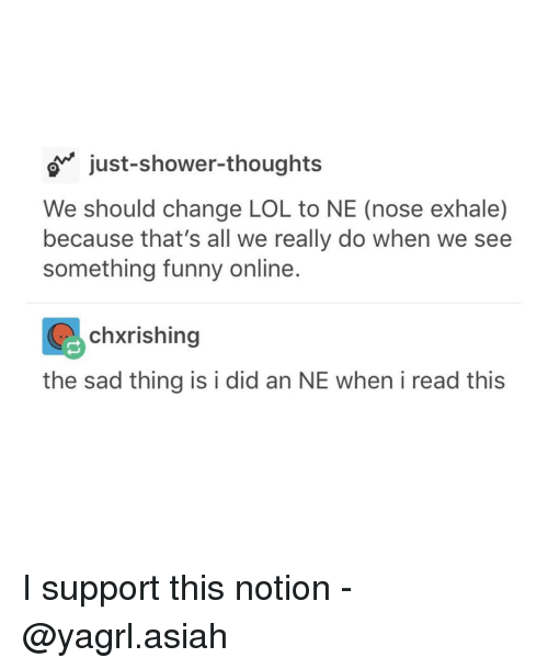 just shower thoughts we should change lol to ne nose exhale because 3291795 just shower thoughts we should change lol to ne nose exhale