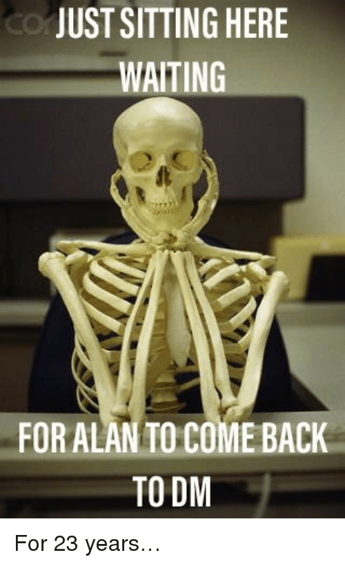 Just Sitting Here: JUST SITTING HERE  WAITING  FORALAN TO COME BACK  TO DM <p>For 23 years&hellip;</p>