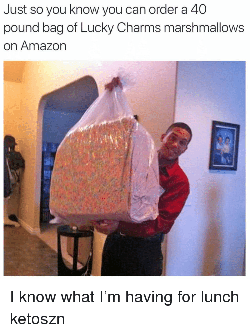 charms: Just so you know you can order a 40  pound bag of Lucky Charms marshmallows  on Amazon I know what I'm having for lunch ketoszn