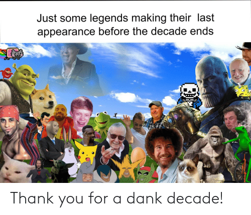 appearance: Just some legends making their last  appearance before the decade ends Thank you for a dank decade!