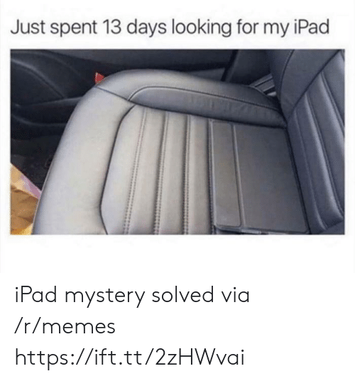 Mystery Solved: Just spent 13 days looking for my iPad iPad mystery solved via /r/memes https://ift.tt/2zHWvai