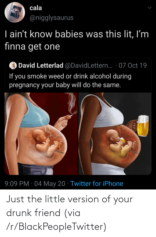 Drunk: Just the little version of your drunk friend (via /r/BlackPeopleTwitter)