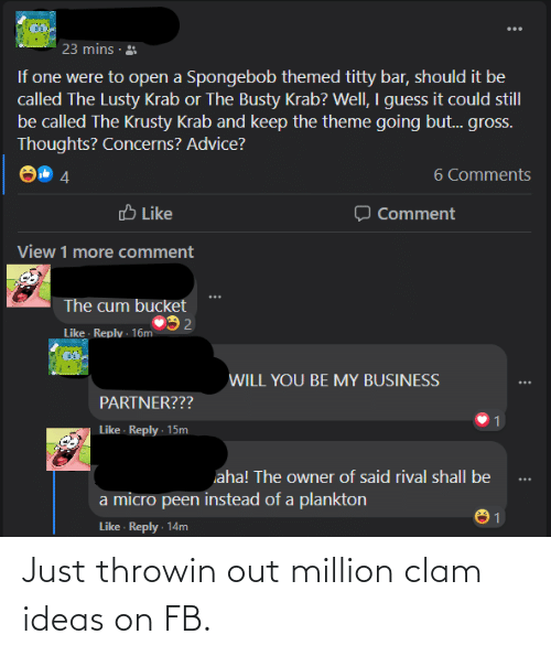 clam: Just throwin out million clam ideas on FB.