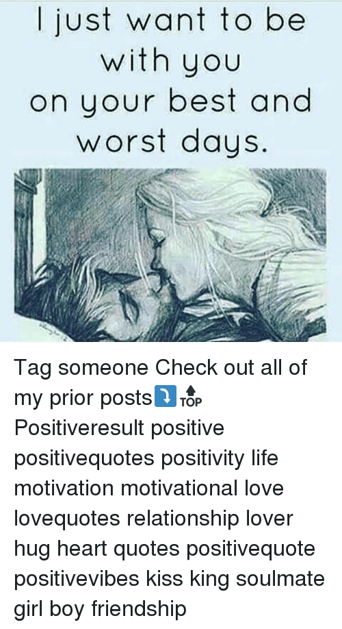 Memes, Relationships, and Girl: just want to be  with you  on your best and  worst days Tag someone Check out all of my prior posts⤵🔝 Positiveresult positive positivequotes positivity life motivation motivational love lovequotes relationship lover hug heart quotes positivequote positivevibes kiss king soulmate girl boy friendship