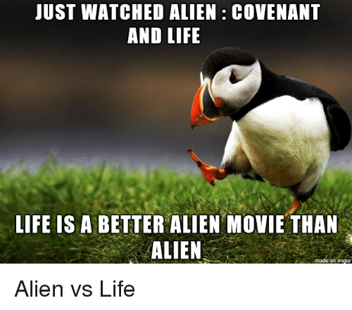 Life, Alien, and Movie: JUST WATCHED ALIEN COVENANT  AND LIFE  LIFE IS A BETTER ALIEN MOVIE THAN  ALIEN  on Inngur