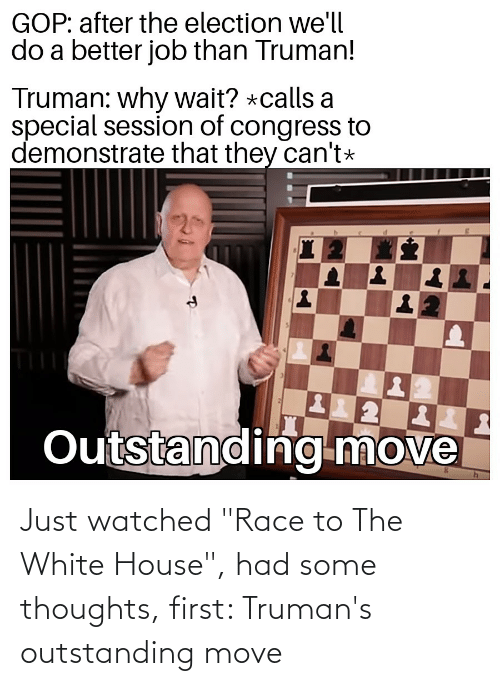 "White House: Just watched ""Race to The White House"", had some thoughts, first: Truman's outstanding move"