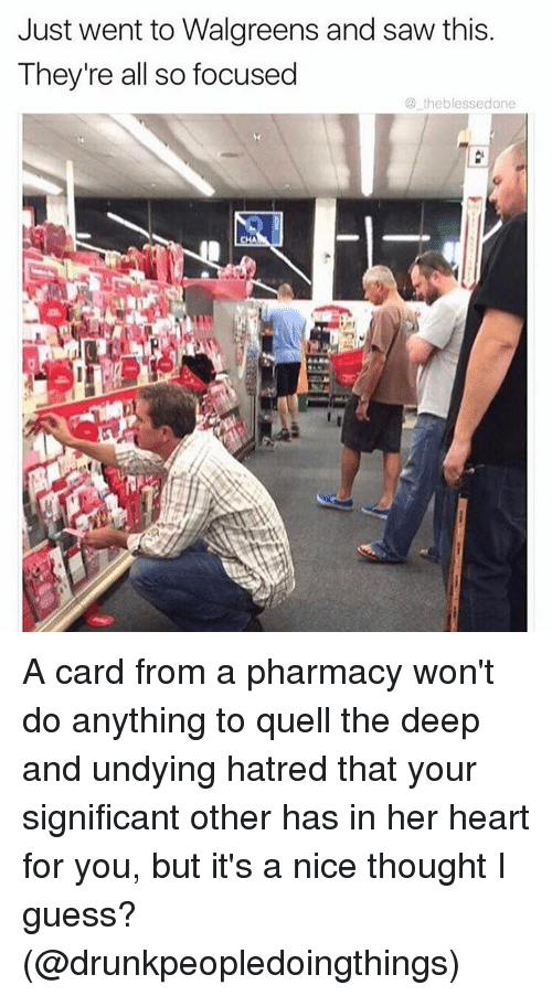 Hatre: Just went to Walgreens and saw this  They're all so focused  the blessedone A card from a pharmacy won't do anything to quell the deep and undying hatred that your significant other has in her heart for you, but it's a nice thought I guess? (@drunkpeopledoingthings)