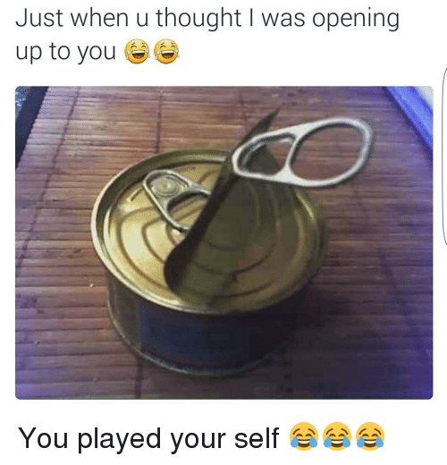 Funny, Ups, and Thought: Just when u thought l was opening  up to you You played your self 😂😂😂