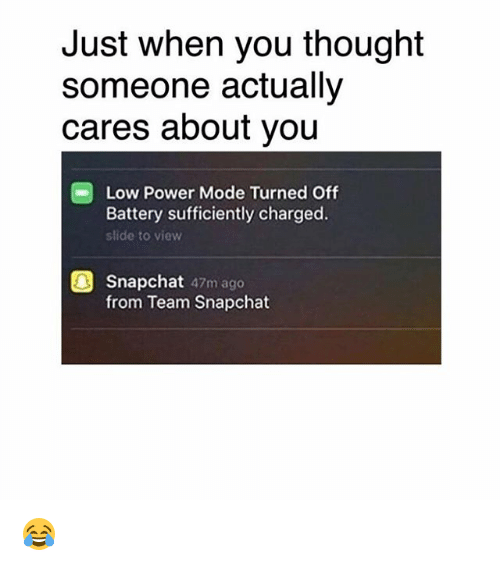 Memes, Snapchat, and Power: Just when you thought  someone actually  cares about you  Low Power Mode Turned Off  Battery sufficiently charged.  slide to view  0  Snapchat 47m ago  from Team Snapchat 😂