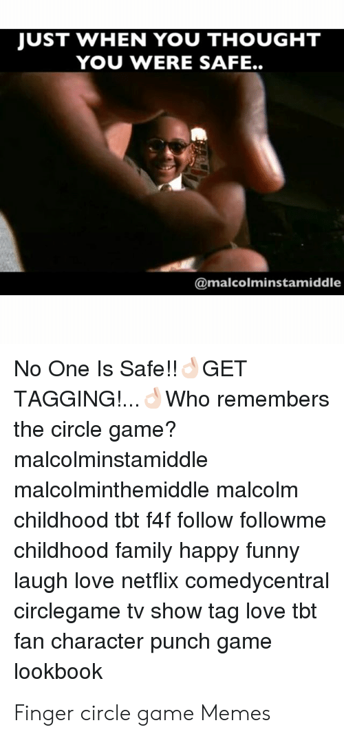 Finger Circle Game: JUST WHEN YOU THOUGHT  YOU WERE SAFE..  @malcolminstamiddle  No One Is Safe!!GET  TAGGING!..Who remembers  the circle game?  malcolminstamiddle  malcolminthemiddle malcolm  childhood tbt f4f follow followme  childhood family happy funny  laugh love netflix comedycentral  circlegame tv show tag love tbt  fan character punch game  lookbook Finger circle game Memes