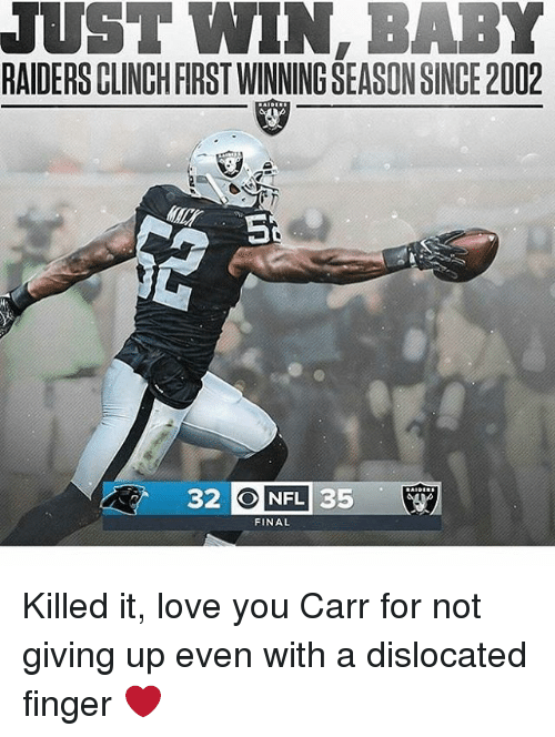 Winning Baby: JUST WIN, BABY  RAIDERSCLINCHFIRSTWINNINGSEASONSINCE 2002  32. O NFL  35  FINAL Killed it, love you Carr for not giving up even with a dislocated finger ❤️