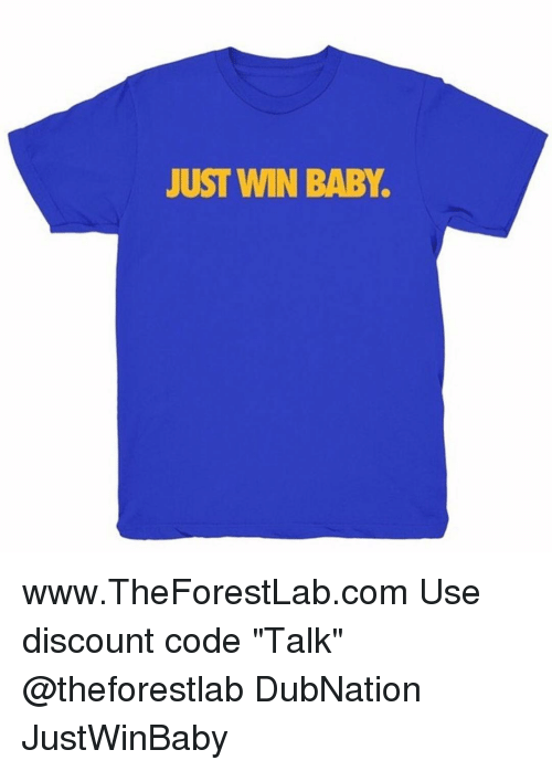 """Winning Baby: JUST WIN BABY. www.TheForestLab.com Use discount code """"Talk"""" @theforestlab DubNation JustWinBaby"""