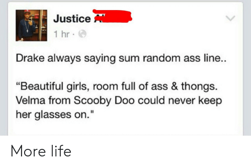 """More Life: Justice  1 hr  Drake always saying sum random ass line  """"Beautiful girls, room full of ass & thongs.  Velma from Scooby Doo could never keep  her glasses on."""" More life"""