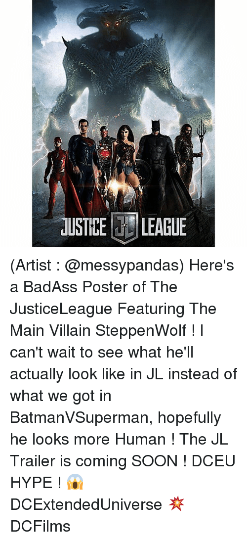 Hype, Memes, and Soon...: JUSTICE LEAGUE  gers-t (Artist : @messypandas) Here's a BadAss Poster of The JusticeLeague Featuring The Main Villain SteppenWolf ! I can't wait to see what he'll actually look like in JL instead of what we got in BatmanVSuperman, hopefully he looks more Human ! The JL Trailer is coming SOON ! DCEU HYPE ! 😱 DCExtendedUniverse 💥 DCFilms