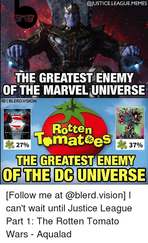 rotten tomato: @JUSTICE.LEAGUE.MEMES  THE GREATESTENEMY  OF THE MARVEL UNIVERSE  IG   BLERD.VISION  Ul  Rotten  * 27%  37%  THE GREATEST ENEMY  OF THE DC UNIVERSE [Follow me at @blerd.vision] I can't wait until Justice League Part 1: The Rotten Tomato Wars - Aqualad