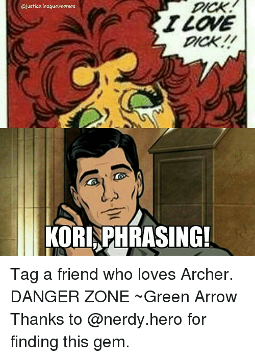 archer danger zone: @justice.league.memes  YLOVE  KORIPHRASING Tag a friend who loves Archer. DANGER ZONE ~Green Arrow Thanks to @nerdy.hero for finding this gem.