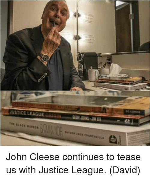 Memes, Justice League, and John Cleese: JUSTICE LEAGUE Rii John Cleese continues to tease us with Justice League.  (David)