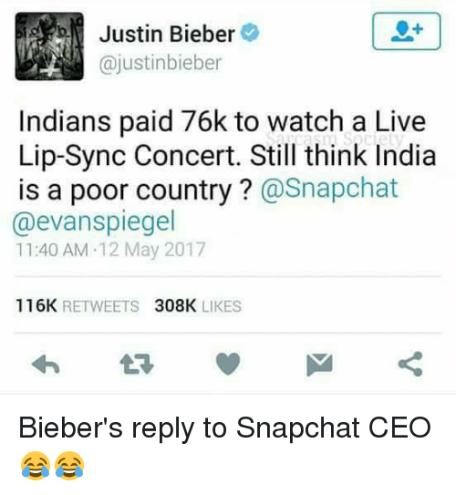 lip-sync: Justin Bieber  (ajustinbieber  Indians paid 76k to watch a Live  Lip-Sync Concert. Still think India  is a poor country  @Snapchat  @evan spiegel  11:40 AM 12 May 2017  116K  RETWEETS  308K  LIKES Bieber's reply to Snapchat CEO😂😂