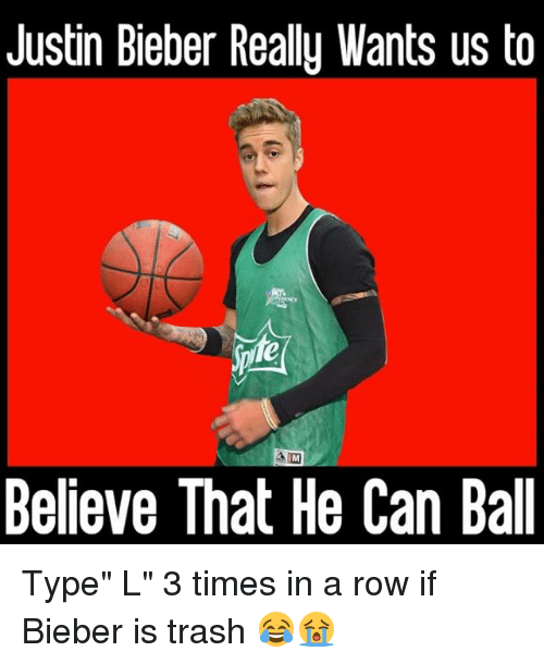 """Justin Bieber, Memes, and Trash: Justin Bieber Really Wants us to  Believe That He Can Ball Type"""" L"""" 3 times in a row if Bieber is trash 😂😭"""