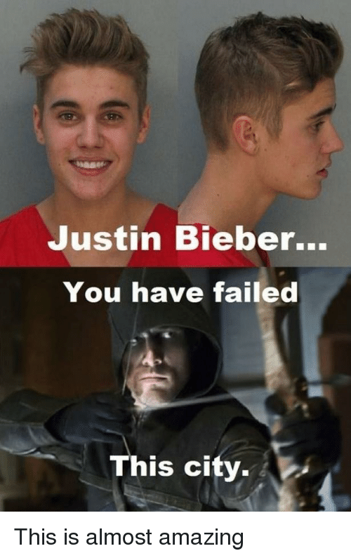 You Have Failed This City: Justin Bieber...  You have failed  This city