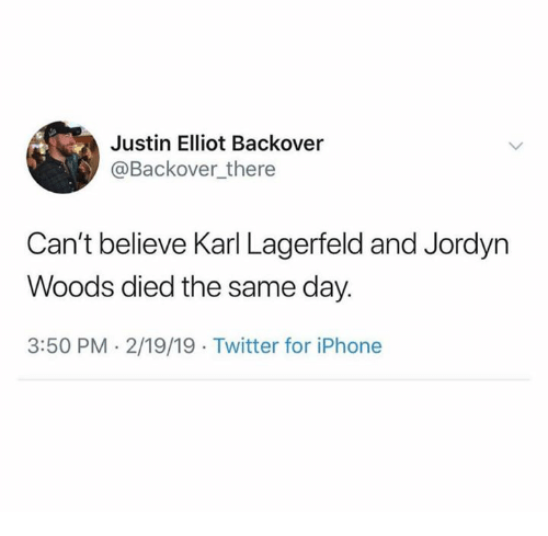 karl lagerfeld: Justin Elliot Backover  @Backover there  Can't believe Karl Lagerfeld and Jordyn  Woods died the same day.  3:50 PM. 2/19/19 Twitter for iPhone