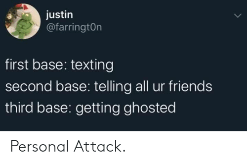 Texting: justin  @farringtOn  first base: texting  second base: telling all ur friends  third base: getting ghosted Personal Attack.