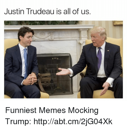 Memes, Justin Trudeau, and 🤖: Justin Trudeau is all of us. Funniest Memes Mocking Trump: http://abt.cm/2jG04Xk