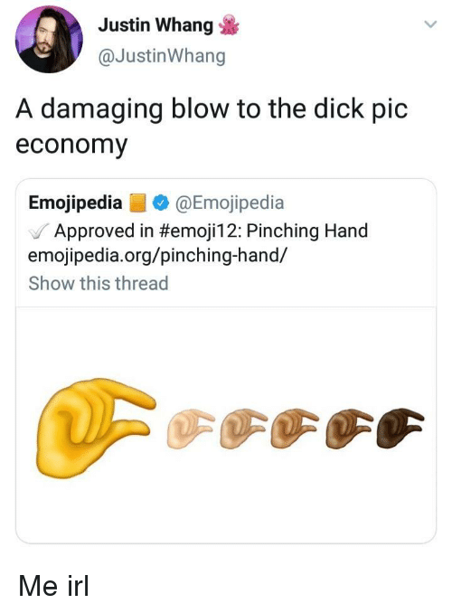 The Dick: Justin Whang  @JustinWhang  A damaging blow to the dick pic  economy  Emojipedia@Emojipedia  / Approved in #emojil 2: Pinching Hand  emojipedia.org/pinching-hand/  Show this thread Me irl