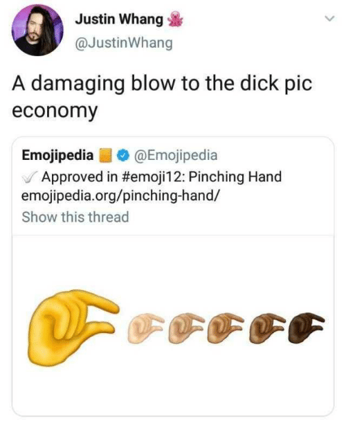 The Dick: Justin Whang  @JustinWhang  A damaging blow to the dick pic  economy  Emojipedia@Emojipedia  J Approved in #emojil 2: Pinching Hand  emojipedia.org/pinching-hand/  Show this thread