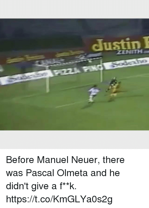 neuer: JustinI  ZENITH  PZZA PING Before Manuel Neuer, there was Pascal Olmeta and he didn't give a f**k. https://t.co/KmGLYa0s2g