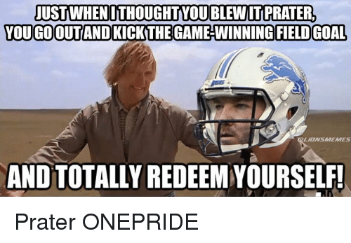 justwhenithoughtyoublewitprater you goooutand kick the game winning field goal lions 3738658 🔥 25 best memes about detroit lions, meme, and memes detroit,Lions Meme