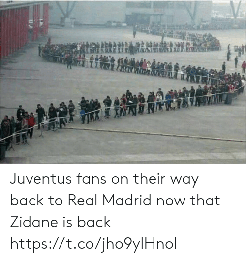 Real Madrid: Juventus fans on their way back to Real Madrid now that Zidane is back https://t.co/jho9yIHnol