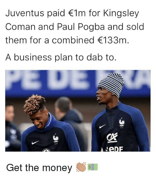 business plan: Juventus paid 1m for Kingsley  Coman and Paul Pogba and sold  them for a combined 133m  A business plan to dab to. Get the money 👏🏽💵