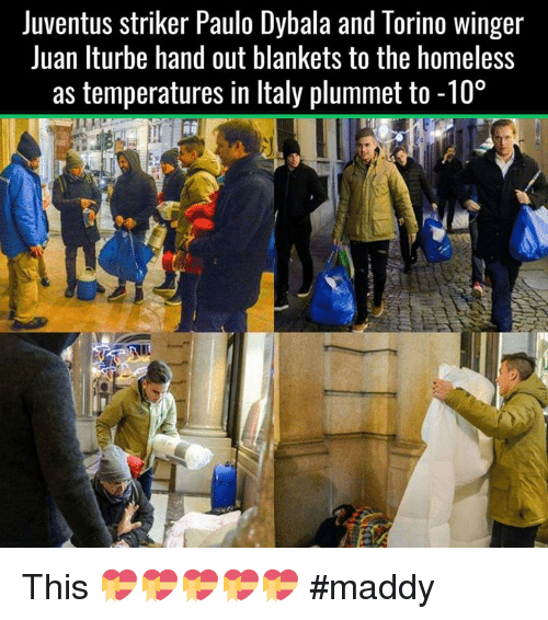 hand outs: Juventus striker Paulo Dybala and Torino Winger  Juan Iturbe hand out blankets to the homeless  as temperatures in ltaly plummet to -10° This 💝💝💝💝💝  #maddy