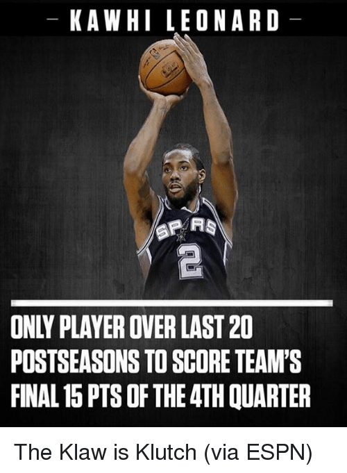 Espn, Memes, and 🤖: K A WHILE ON A RD  ON PLAYER OVER LAST20  POSTSEASONS TO SCORE TEAM'S  FINAL 15 PTSOF THE 4TH QUARTER The Klaw is Klutch  (via ESPN)