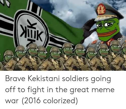 Great Meme War: K Brave Kekistani soldiers going off to fight in the great meme war (2016 colorized)