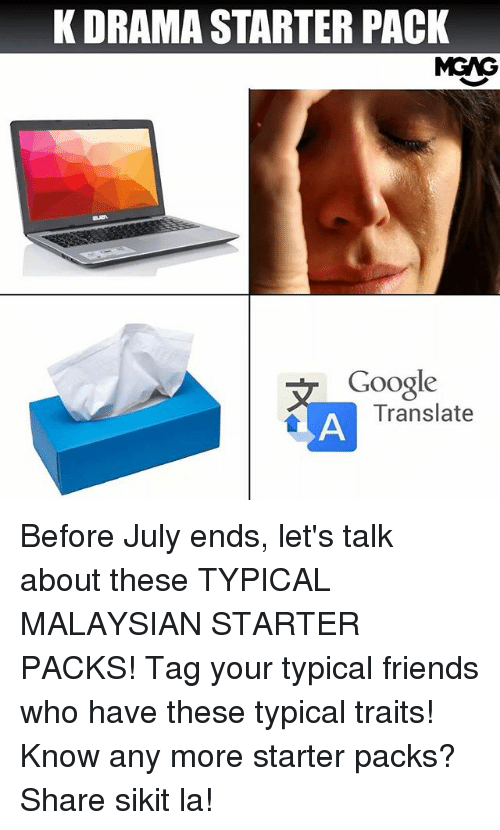Friends, Google, and Memes: K DRAMA STARTER PACK  MGAG  Google  ranslate  Translate Before July ends, let's talk about these TYPICAL MALAYSIAN STARTER PACKS! Tag your typical friends who have these typical traits! Know any more starter packs? Share sikit la!