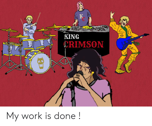 My Work Is Done: K  KING  CRIMSON My work is done !