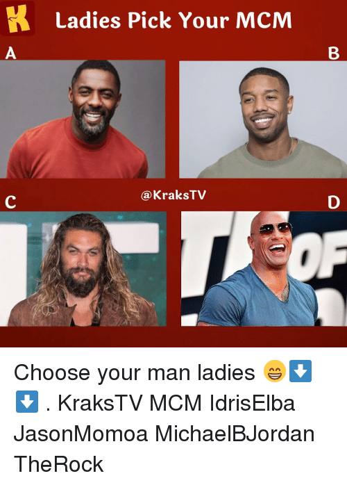 mcm: K  Ladies Pick Your MCM  @KraksTV Choose your man ladies 😁⬇️⬇️ . KraksTV MCM IdrisElba JasonMomoa MichaelBJordan TheRock