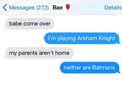 arkham knight: K Messages (272)  Bae  Details  babe come over  I'm playing Arkham Knight  my parents aren't home  neither are Batmans