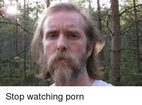 How do i stop watching porn are definitely