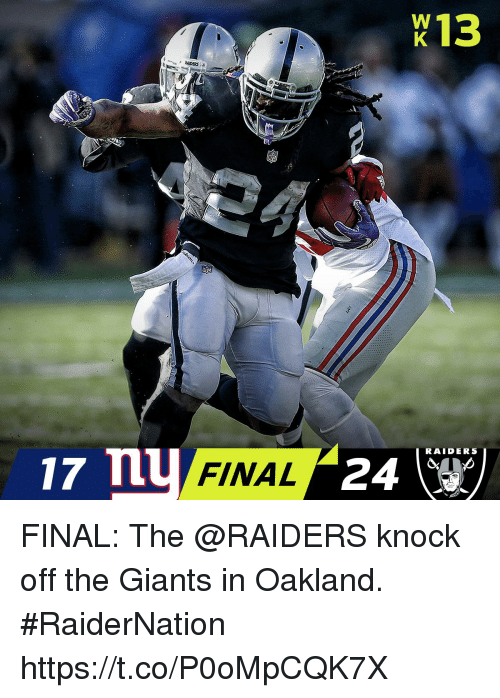 Memes, Nfl, and Giants: K13  ADERS  NFL  RAIDERS  17 n  FINAL FINAL: The @RAIDERS knock off the Giants in Oakland. #RaiderNation https://t.co/P0oMpCQK7X