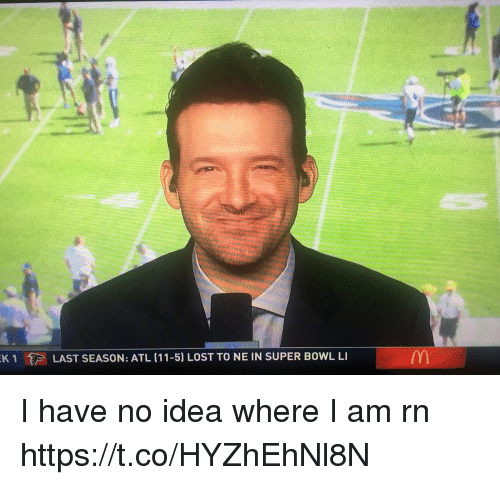 Nfl, Super Bowl, and Lost: K1LAST  SEASON: ATL (11-5) LOST TO NE IN SUPER BOWL L I have no idea where I am rn https://t.co/HYZhEhNl8N