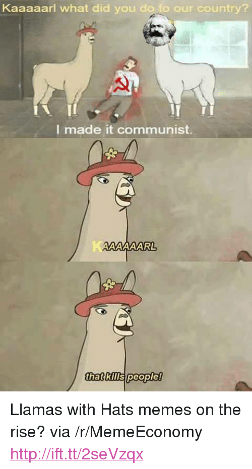 """llamas: Kaaaaarl what did you do to our country?  I made it communist.  that kills people! <p>Llamas with Hats memes on the rise? via /r/MemeEconomy <a href=""""http://ift.tt/2seVzqx"""">http://ift.tt/2seVzqx</a></p>"""