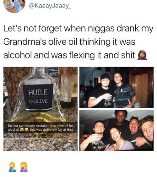 Definitely, Shit, and Alcohol: @KaaayJaaay  Let's not forget when niggas drank my  Grandma's olive oil thinking it was  alcohol and was flexing it and shit  HUILE  D'OLIVE  So last somebody mistaken this olive oil for  alcohol  this was definitely full at first 🤦‍♂️🤦‍♀️