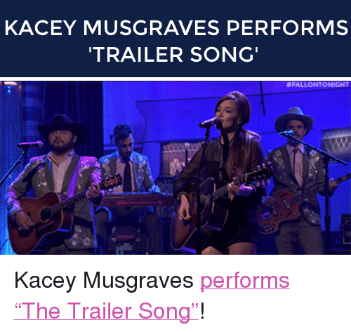 """kacey musgraves: KACEY MUSGRAVES PERFORMS  TRAILER SONG   <p>Kacey Musgraves <a href=""""http://www.nbc.com/the-tonight-show/segments/7421"""" target=""""_blank"""">performs &ldquo;The Trailer Song&rdquo;</a>!</p>"""