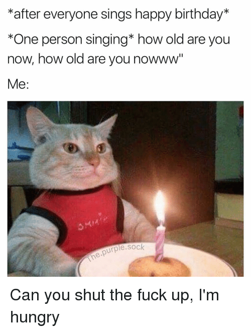 kafter everyone sings happy birthday one person singing how old 11629445 🔥 25 best memes about happy birthday and hungry happy birthday,Singing Happy Birthday Meme