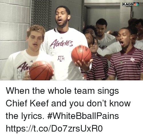 Basketball, Chief Keef, and White People: KAGS  A M When the whole team sings Chief Keef and you don't know the lyrics. #WhiteBballPains https://t.co/Do7zrsUxR0