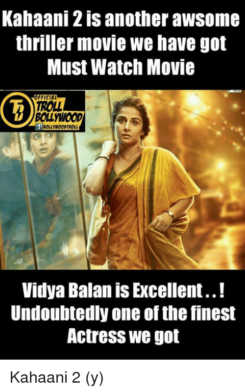 watching movie: Kahaani 2 is another awsome  thriller movie we have got  Must Watch Movie  FFICIAL  BOLLINOODTROLL  Vidya Balan is Excellent..!  Undoubtedly one of the finest  Actress we got Kahaani 2 (y)
