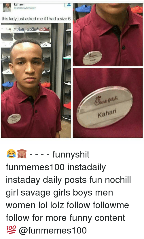 Funny, Girls, and Lol: kahawi  @kahariwhittaker  this lady just asked me iflhad a size 6  Kahari 😂🙈 - - - - funnyshit funmemes100 instadaily instaday daily posts fun nochill girl savage girls boys men women lol lolz follow followme follow for more funny content 💯 @funmemes100